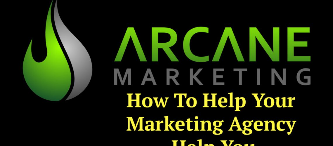 How To Help Your Marketing Agency Help You
